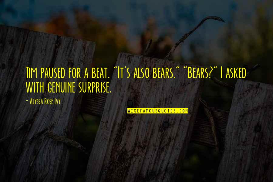 """Rose With Quotes By Alyssa Rose Ivy: Tim paused for a beat. """"It's also bears."""""""