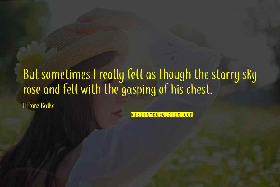 Rose With Quotes By Franz Kafka: But sometimes I really felt as though the