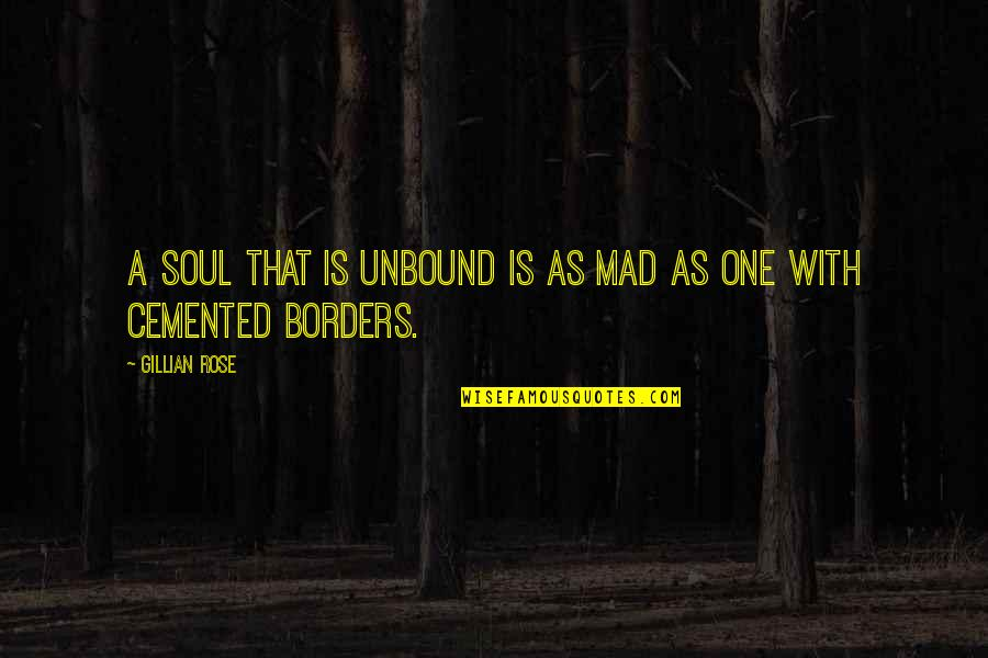 Rose With Quotes By Gillian Rose: A soul that is unbound is as mad