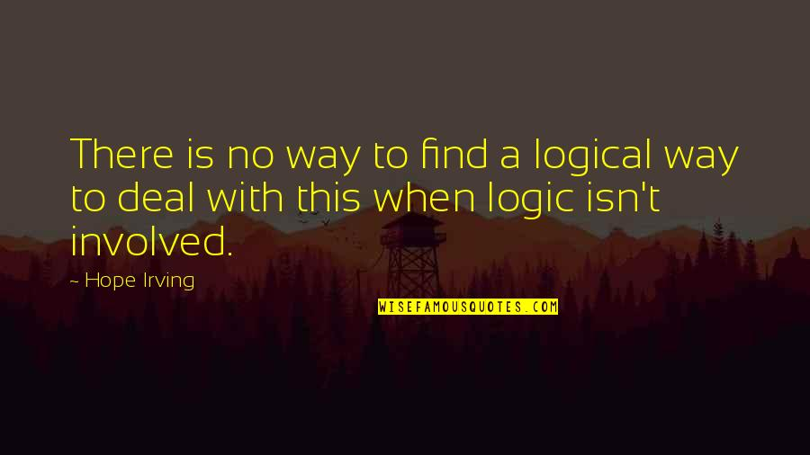 Rose With Quotes By Hope Irving: There is no way to find a logical