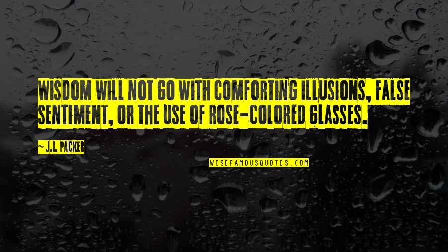 Rose With Quotes By J.I. Packer: Wisdom will not go with comforting illusions, false