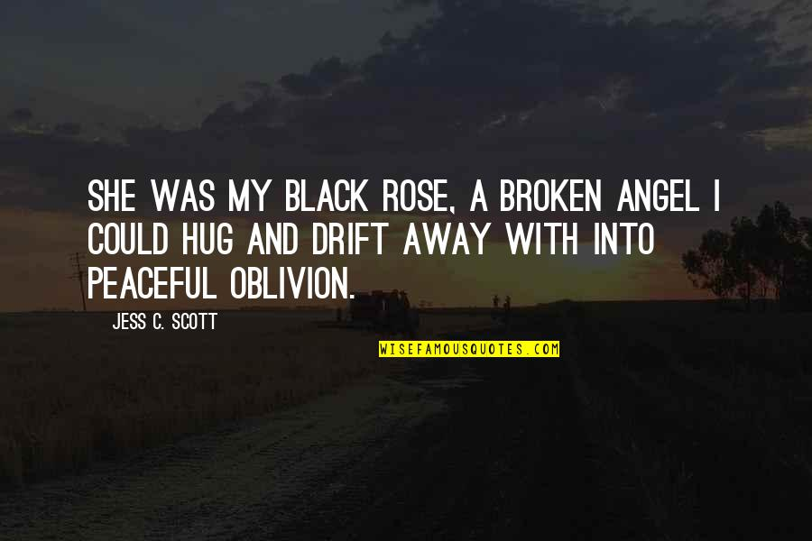 Rose With Quotes By Jess C. Scott: She was my black rose, a broken angel