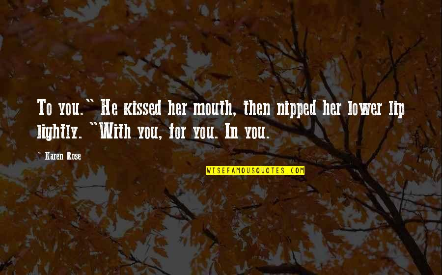 """Rose With Quotes By Karen Rose: To you."""" He kissed her mouth, then nipped"""