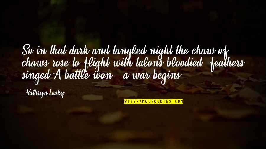 Rose With Quotes By Kathryn Lasky: So in that dark and tangled night,the chaw
