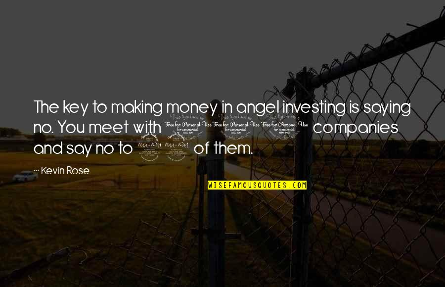 Rose With Quotes By Kevin Rose: The key to making money in angel investing