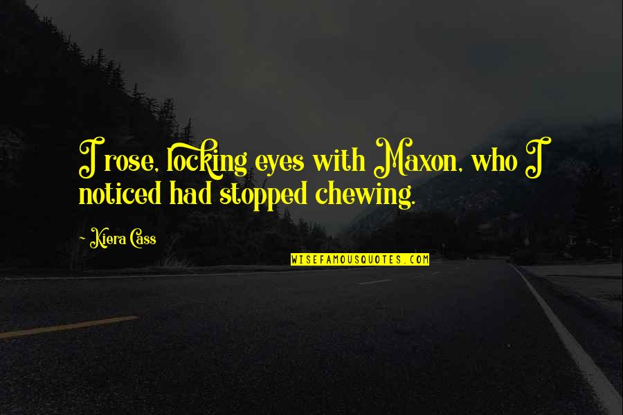 Rose With Quotes By Kiera Cass: I rose, locking eyes with Maxon, who I