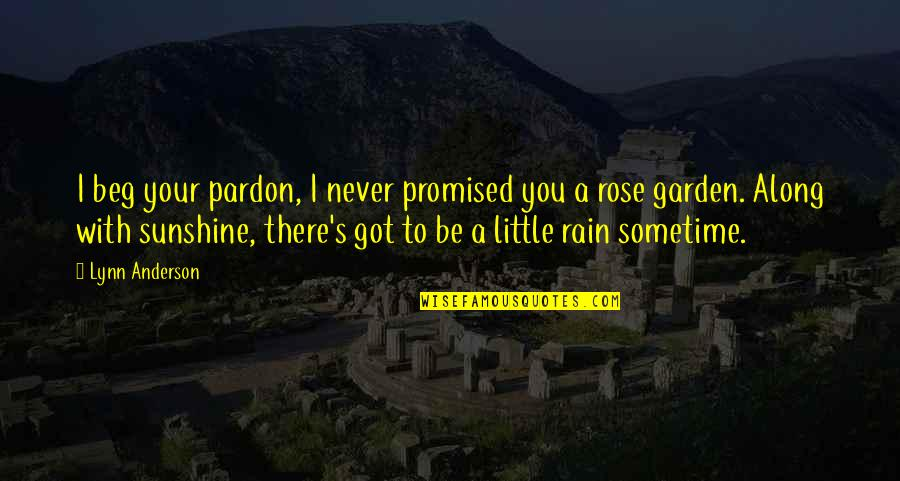 Rose With Quotes By Lynn Anderson: I beg your pardon, I never promised you