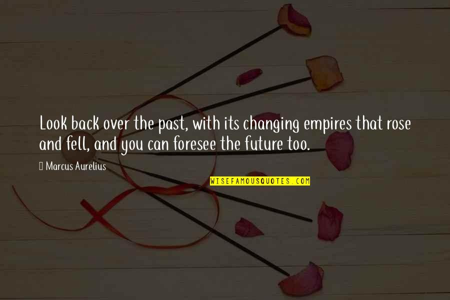 Rose With Quotes By Marcus Aurelius: Look back over the past, with its changing