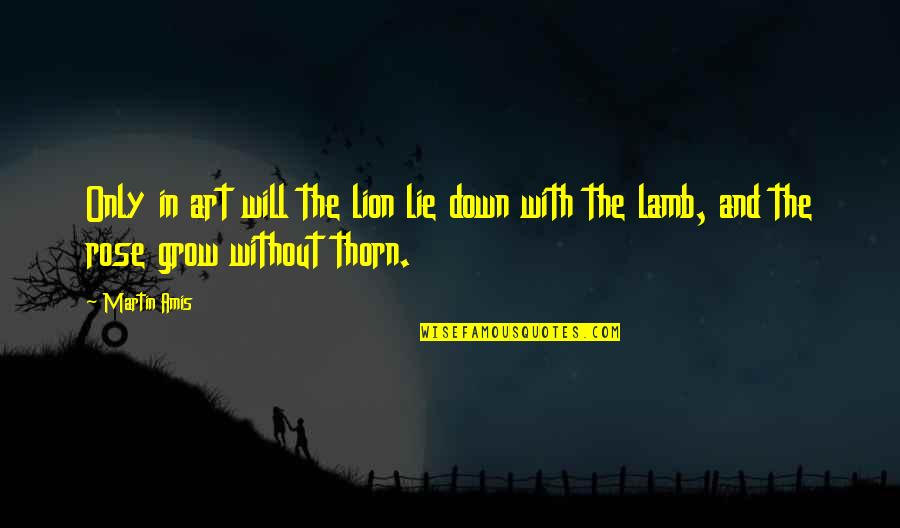 Rose With Quotes By Martin Amis: Only in art will the lion lie down