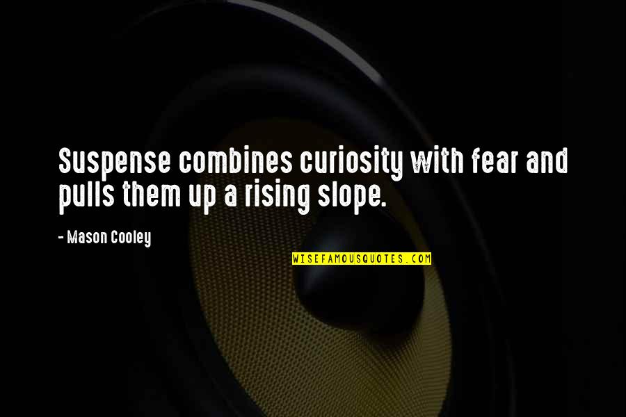 Rose With Quotes By Mason Cooley: Suspense combines curiosity with fear and pulls them