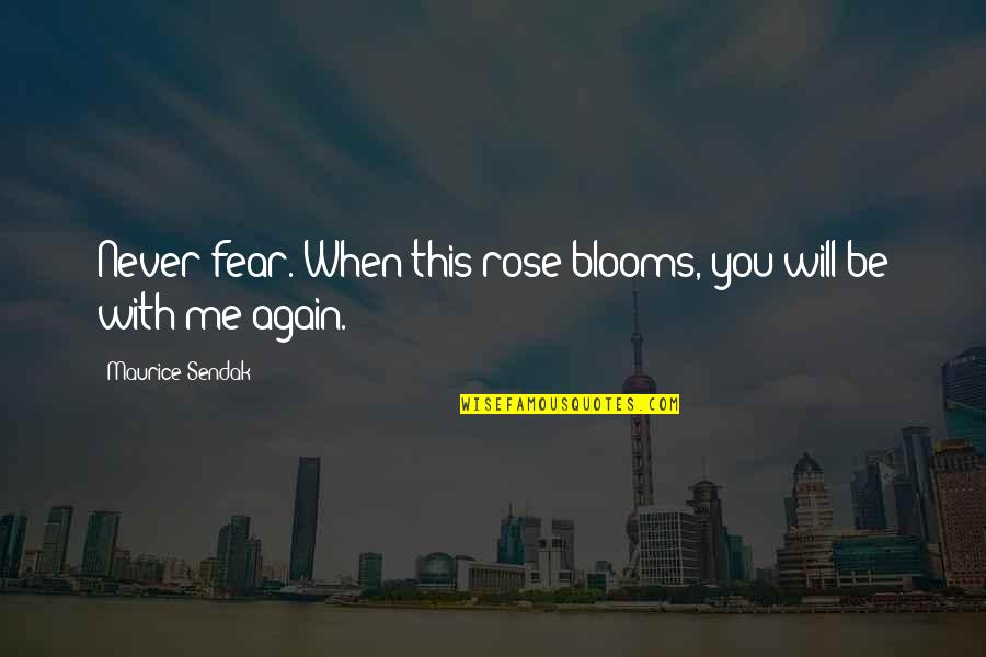 Rose With Quotes By Maurice Sendak: Never fear. When this rose blooms, you will