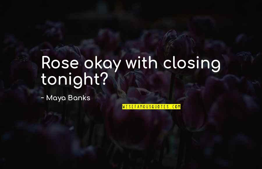 Rose With Quotes By Maya Banks: Rose okay with closing tonight?