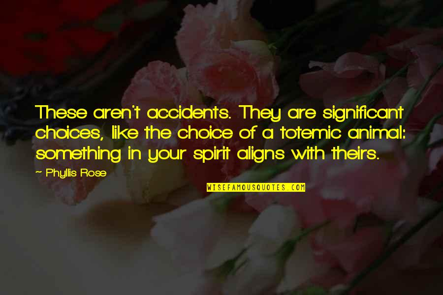 Rose With Quotes By Phyllis Rose: These aren't accidents. They are significant choices, like
