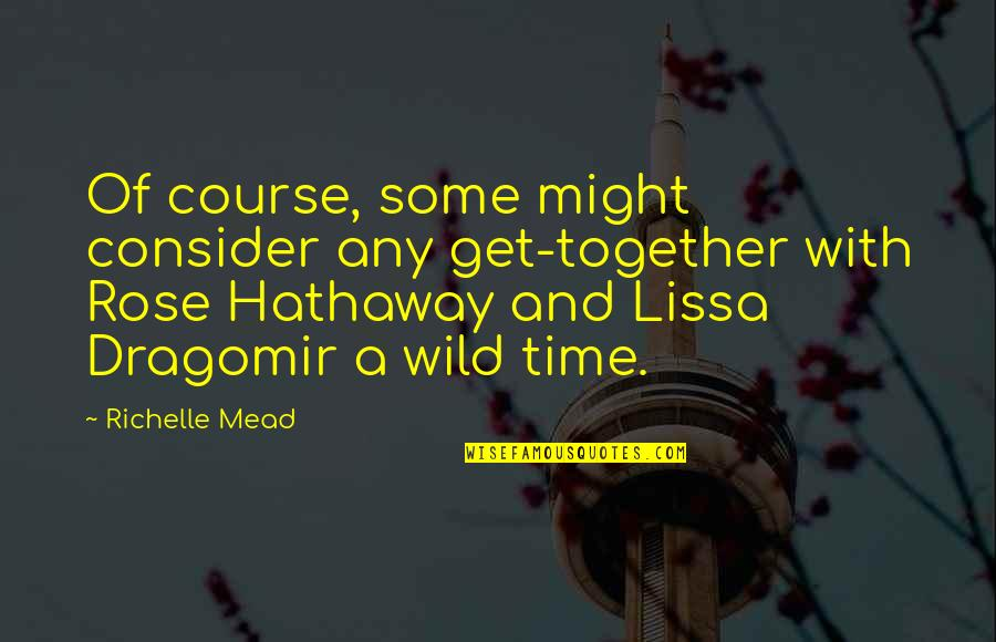 Rose With Quotes By Richelle Mead: Of course, some might consider any get-together with