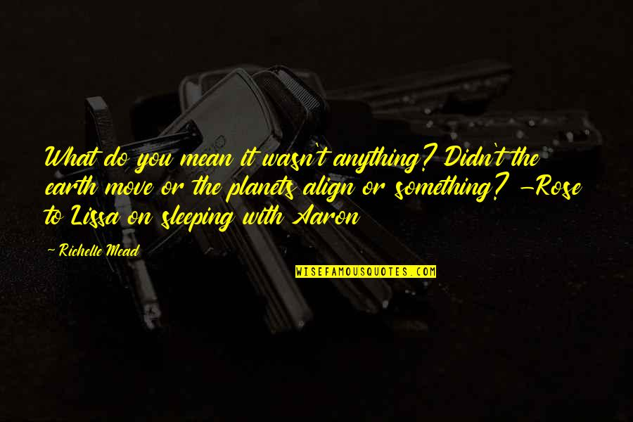 Rose With Quotes By Richelle Mead: What do you mean it wasn't anything? Didn't