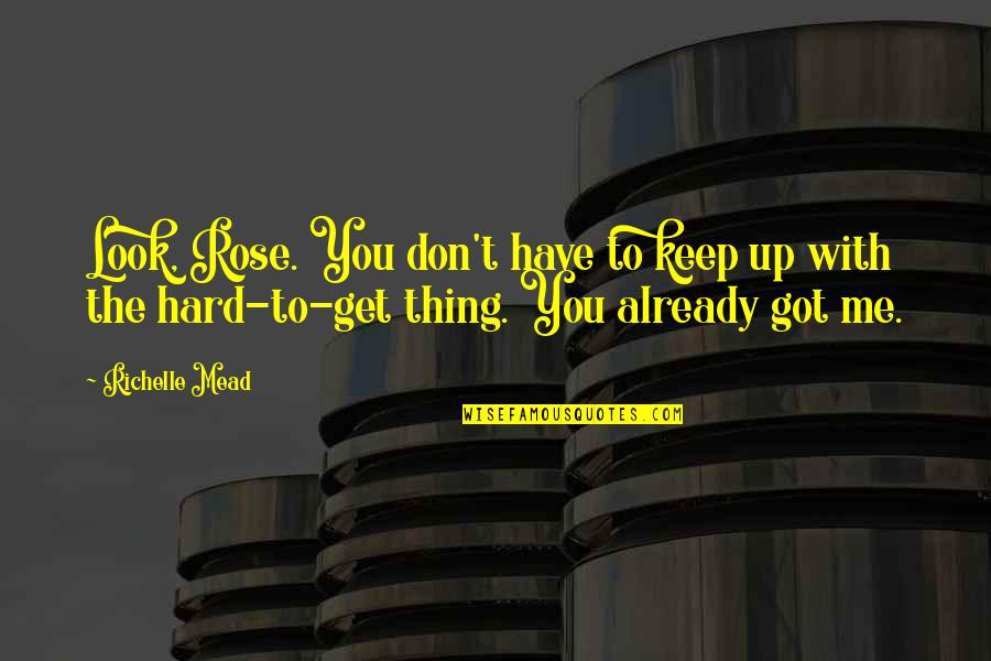 Rose With Quotes By Richelle Mead: Look, Rose. You don't have to keep up