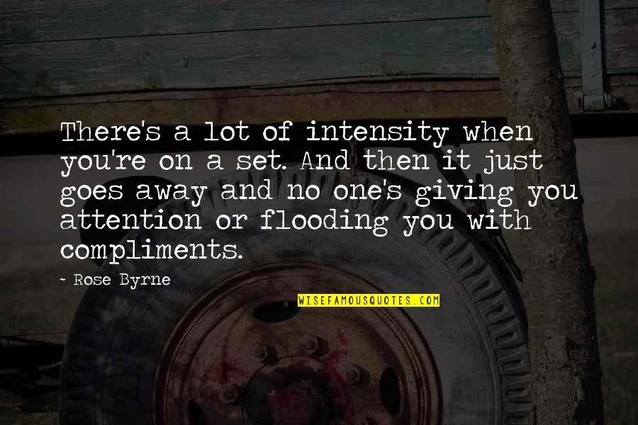 Rose With Quotes By Rose Byrne: There's a lot of intensity when you're on
