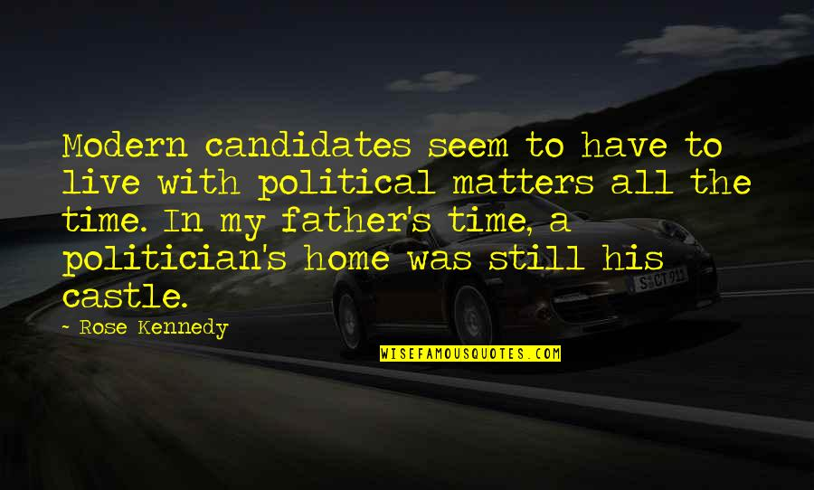 Rose With Quotes By Rose Kennedy: Modern candidates seem to have to live with