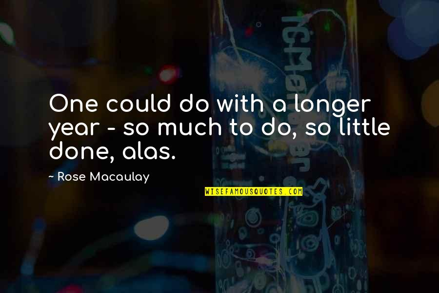 Rose With Quotes By Rose Macaulay: One could do with a longer year -