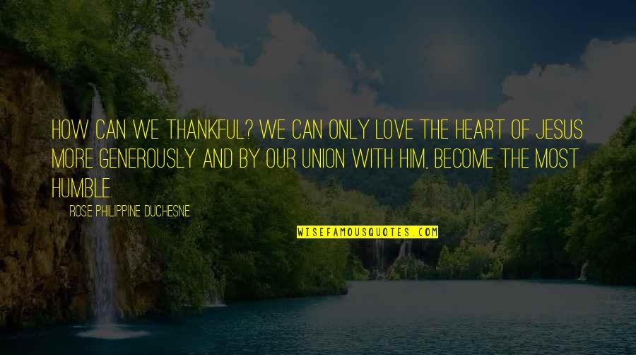 Rose With Quotes By Rose Philippine Duchesne: How can we thankful? We can only love