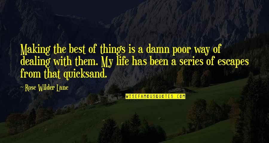 Rose With Quotes By Rose Wilder Lane: Making the best of things is a damn
