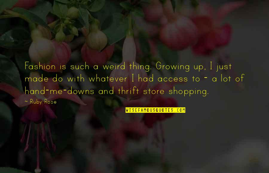 Rose With Quotes By Ruby Rose: Fashion is such a weird thing. Growing up,