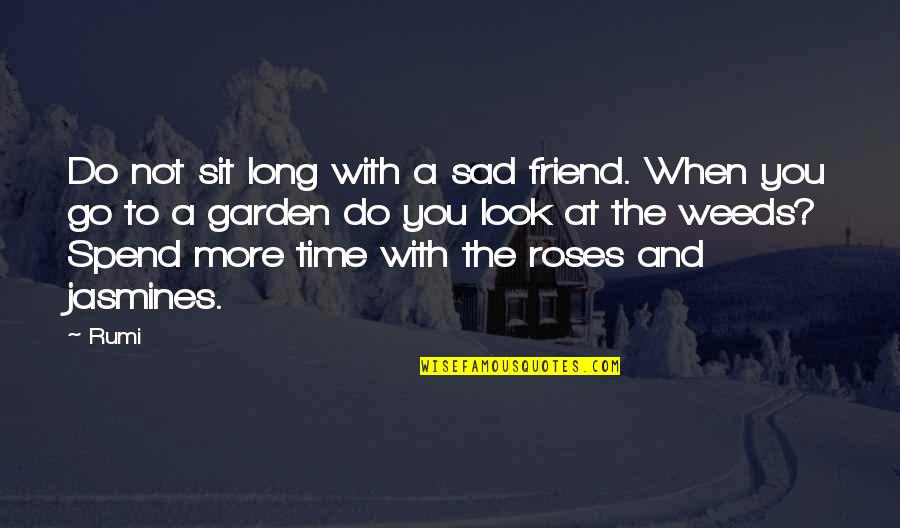 Rose With Quotes By Rumi: Do not sit long with a sad friend.