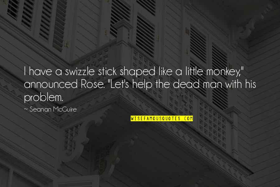 Rose With Quotes By Seanan McGuire: I have a swizzle stick shaped like a