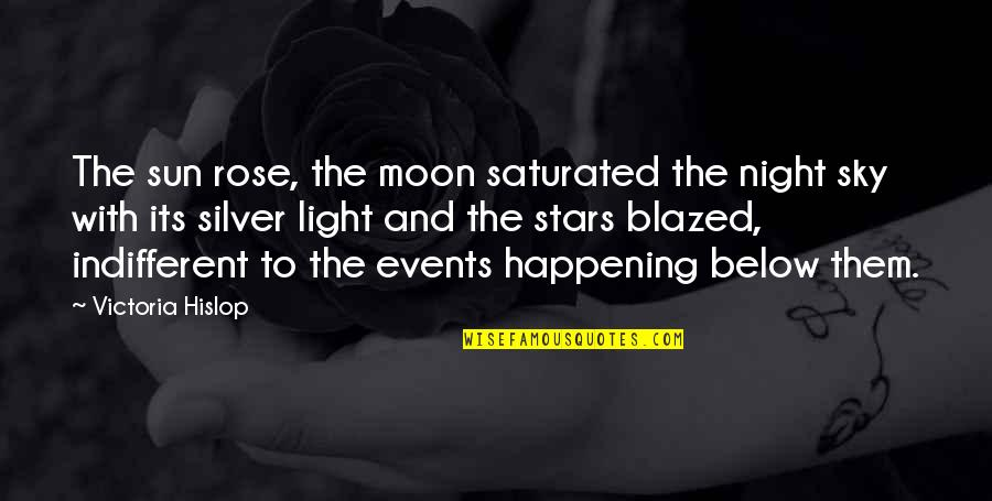 Rose With Quotes By Victoria Hislop: The sun rose, the moon saturated the night