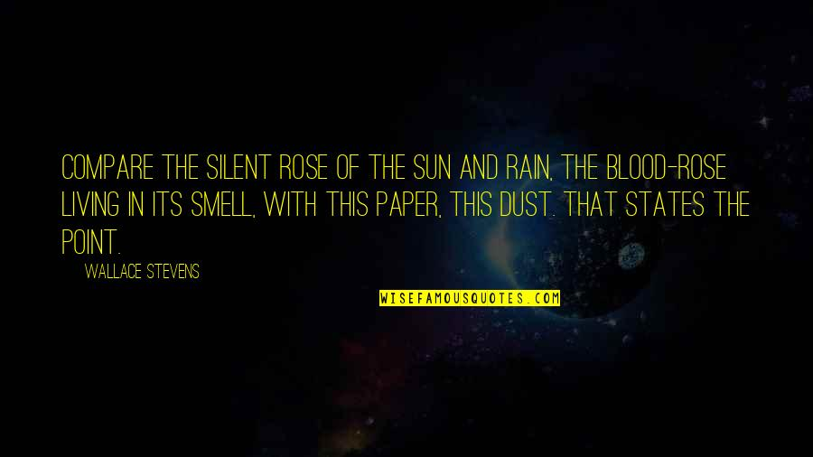 Rose With Quotes By Wallace Stevens: Compare the silent rose of the sun And