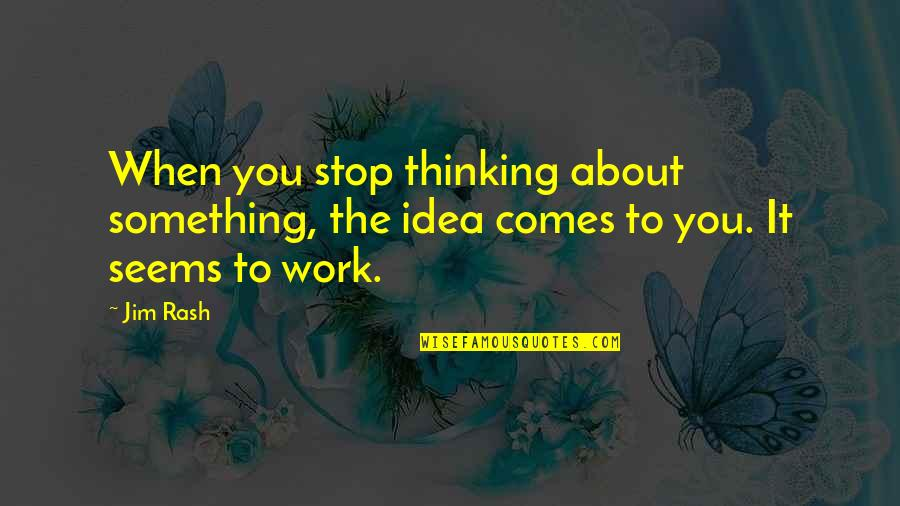 Rosebud Splicer Quotes By Jim Rash: When you stop thinking about something, the idea