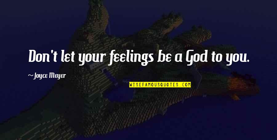 Rosebud Splicer Quotes By Joyce Meyer: Don't let your feelings be a God to