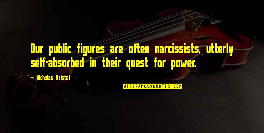 Rosebush In Scarlet Letter Quotes By Nicholas Kristof: Our public figures are often narcissists, utterly self-absorbed