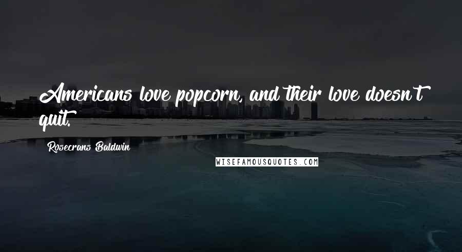 Rosecrans Baldwin quotes: Americans love popcorn, and their love doesn't quit.