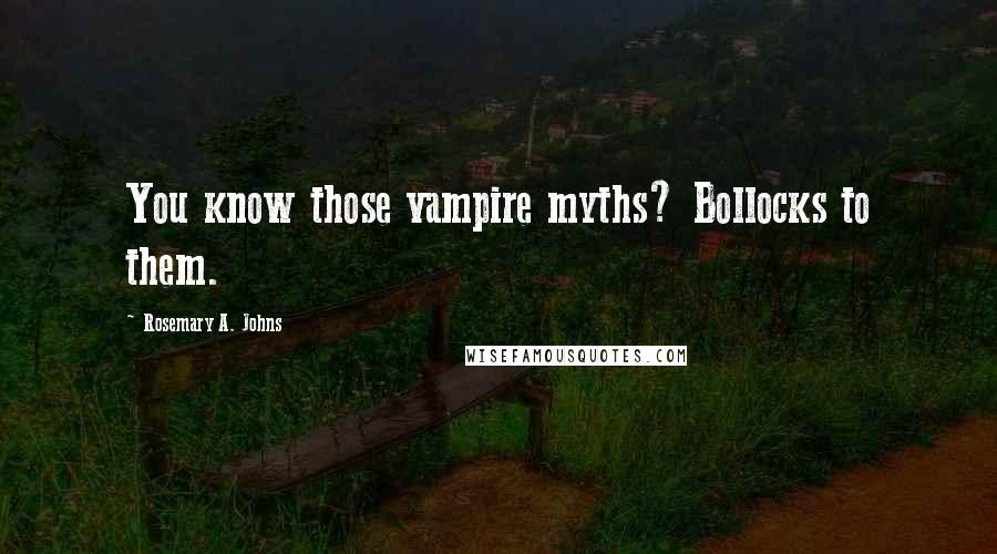 Rosemary A. Johns quotes: You know those vampire myths? Bollocks to them.