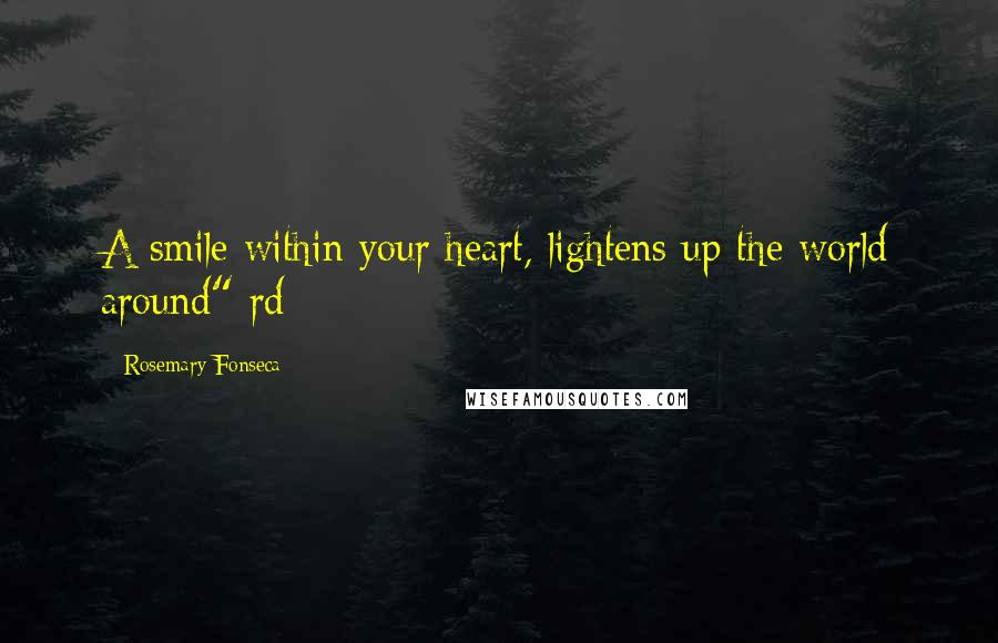 """Rosemary Fonseca quotes: A smile within your heart, lightens up the world around"""" rd"""