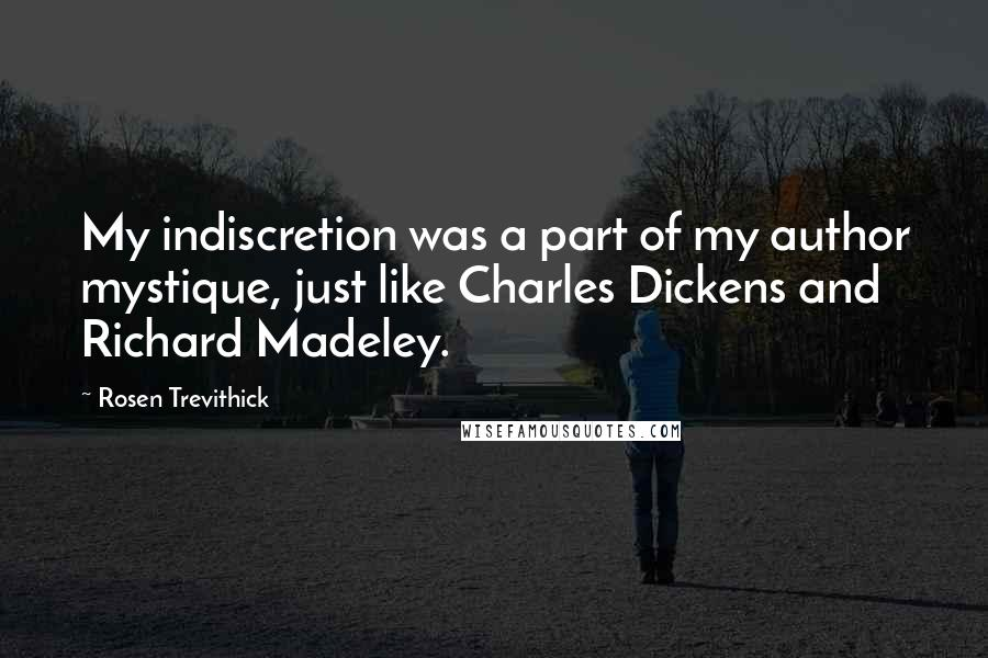 Rosen Trevithick quotes: My indiscretion was a part of my author mystique, just like Charles Dickens and Richard Madeley.
