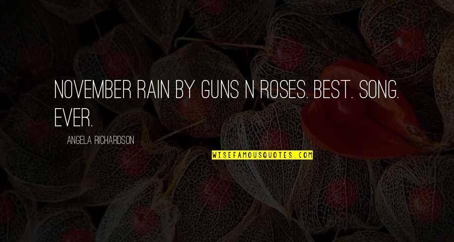 Roses And Rain Quotes By Angela Richardson: November Rain by Guns N Roses. Best. Song.