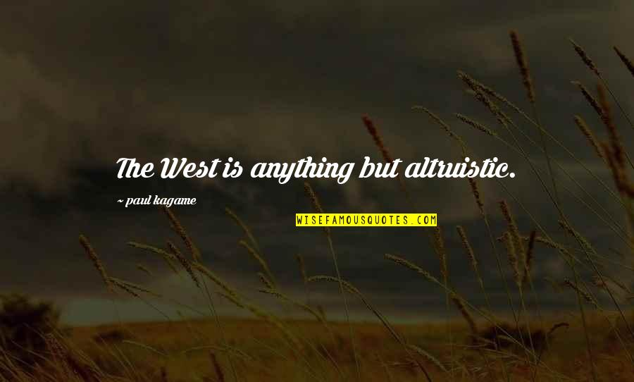 Roshaun Quotes By Paul Kagame: The West is anything but altruistic.