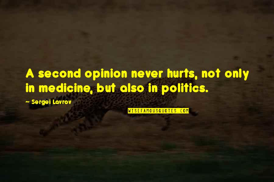 Roshaun Quotes By Sergei Lavrov: A second opinion never hurts, not only in