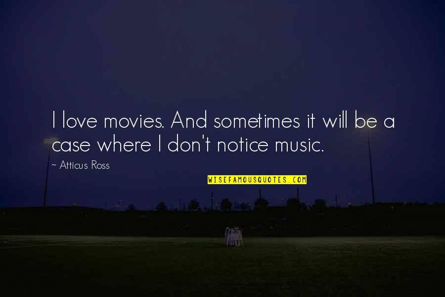 Ross Love Quotes By Atticus Ross: I love movies. And sometimes it will be