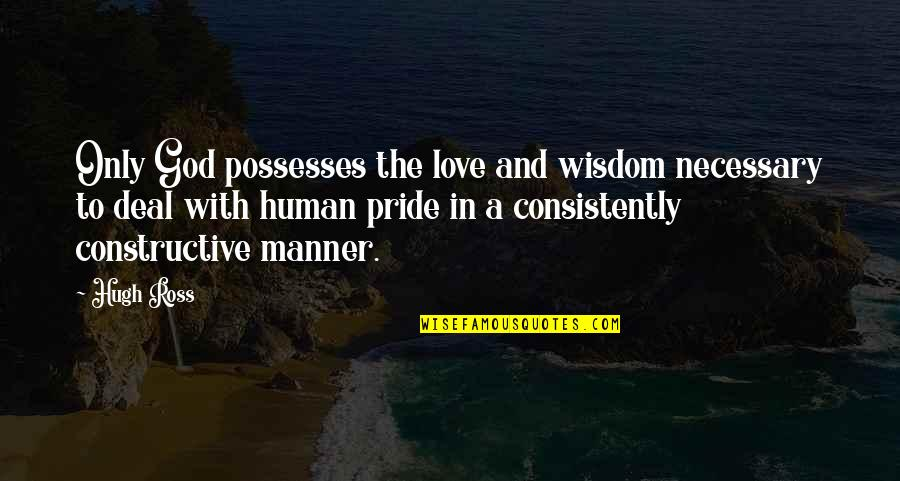 Ross Love Quotes By Hugh Ross: Only God possesses the love and wisdom necessary