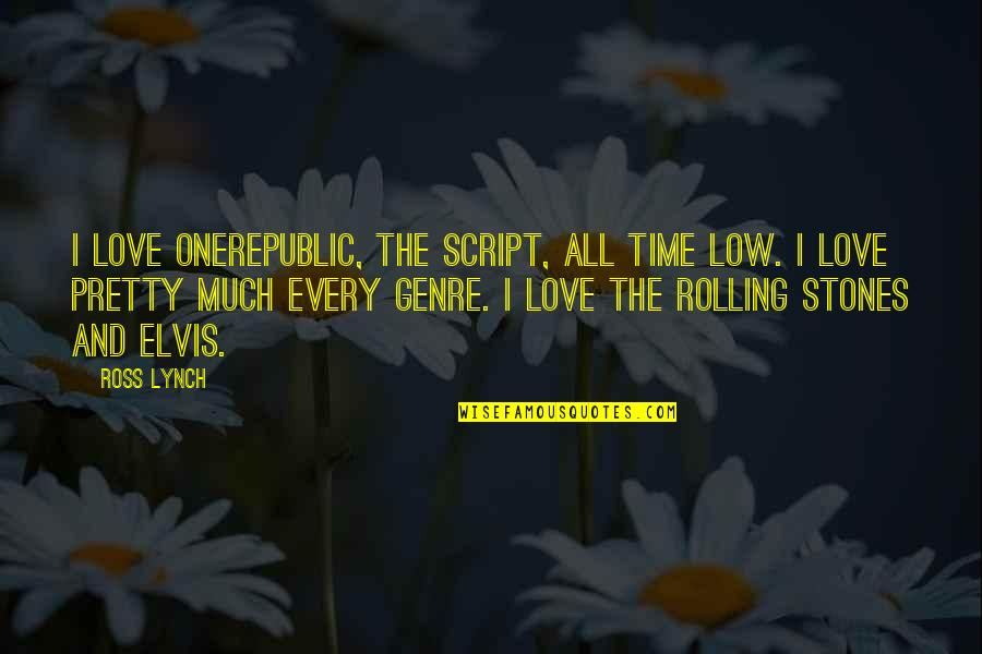 Ross Love Quotes By Ross Lynch: I love OneRepublic, The Script, All Time Low.