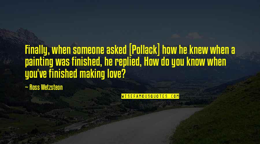 Ross Love Quotes By Ross Wetzsteon: Finally, when someone asked [Pollack] how he knew