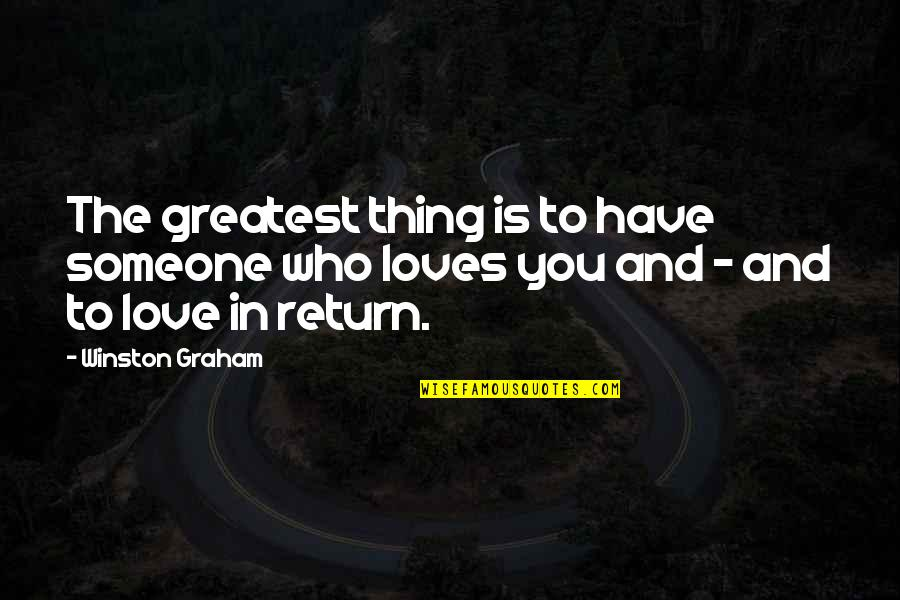 Ross Love Quotes By Winston Graham: The greatest thing is to have someone who