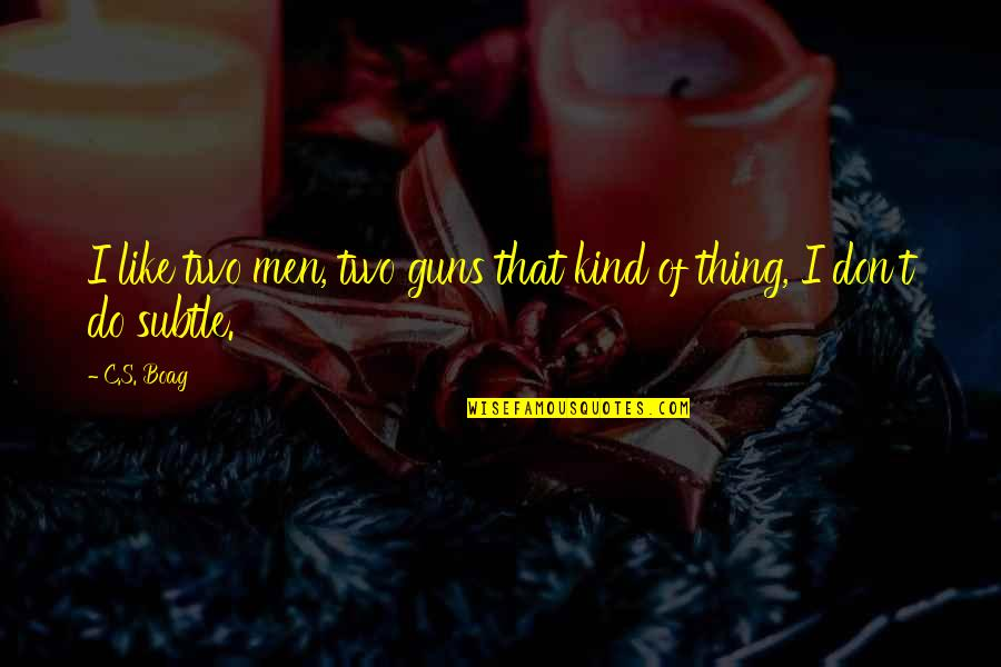 Ross Mcewan Quotes By C.S. Boag: I like two men, two guns that kind