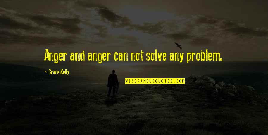 Ross Mcewan Quotes By Grace Kelly: Anger and anger can not solve any problem.