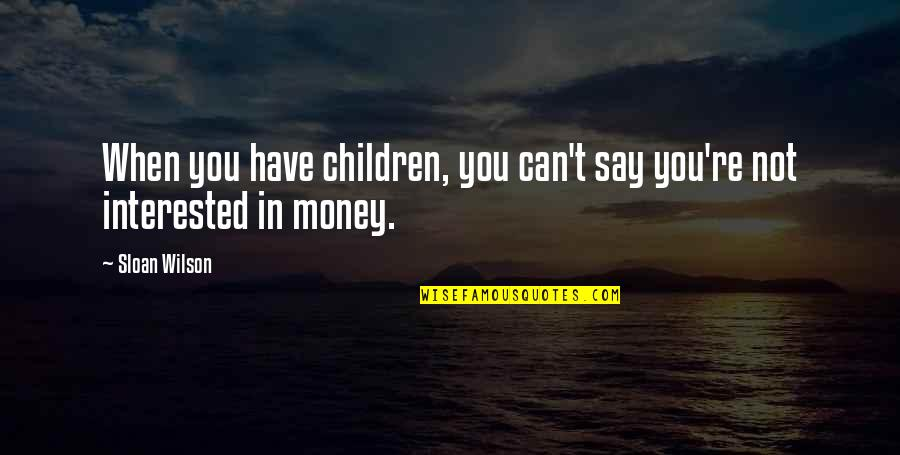 Ross Mcewan Quotes By Sloan Wilson: When you have children, you can't say you're
