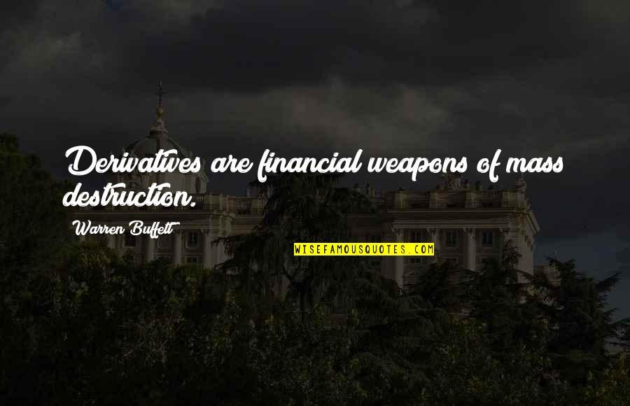 Ross Mcewan Quotes By Warren Buffett: Derivatives are financial weapons of mass destruction.