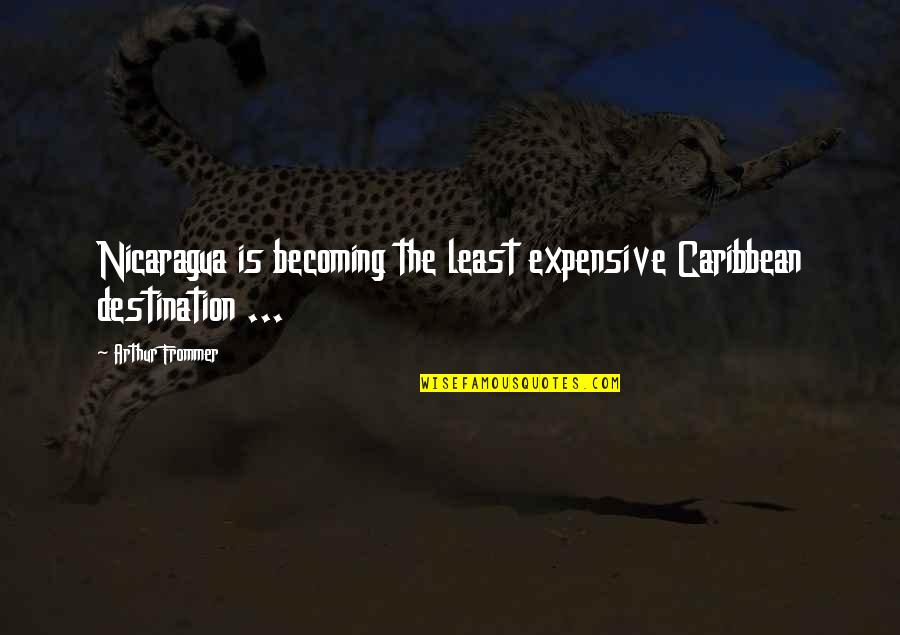 Rosso Quotes By Arthur Frommer: Nicaragua is becoming the least expensive Caribbean destination